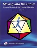 Moving into the Future National Standards for Physical Education