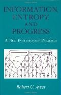 Information, Entropy, and Progress A New Evolutionary Paradigm