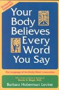 Your Body Believes Every Word You Say The Language of the Bodymind Connection