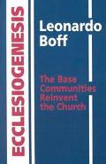 Ecclesiogenesis The Base Communities Reinvent the Church