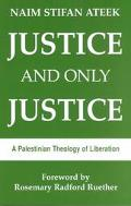 Justice and Only Justice A Palestinian Theology of Liberation