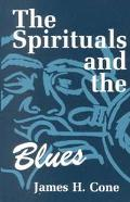 Spirituals and the Blues An Interpretation
