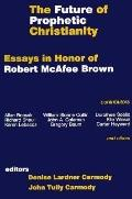 Future of Prophetic Christianity Essays in Honor of Robert McAfee Brown