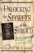 Unlocking the Secrets of the Shroud - Gilbert R. Lavoie - Paperback - REV