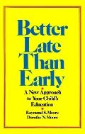 Better Late than Early: A New Approach to Your Child's Education