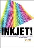 Inkjet! History, Technology, Markets, and Applications-Volume 1