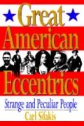 Great American Eccentrics - Carl Sifakis