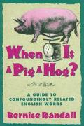 When Is a Pig a Hog? A Guide to Confoundingly Related English Words
