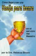 Como Llegar a Ser Una Vasija Para Honra/ How to Become a Chalise of Honor En El Servicio Del...
