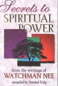 Secrets to Spiritual Power From the Writings of Watchman Nee