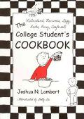 College Student's Cookbook Reluctant, Nervous, Lazy, Broke, Busy, Confused