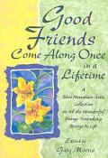 Good Friends Come Along Once In A Lifetime A Blue Mountain Arts Collection On All The Wonder...