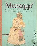 Muraqqa' Imperial Mughal Albums from the Chester Beatty Library, Dublin