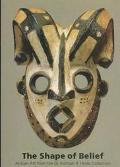 The Shape of Belief: African Art from the Dr. Michael R. Heide Collection