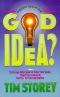 Good Idea or God Idea?: 10 Proven Principles to Order Your Steps, Chart Your Course & Get Yo...