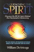 Quenching the Spirit Discover the Real Spirit Behind the Charismatic Controversy