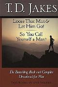 Loose That Man & Let Him Go!/So You Call Yourself a Man The Bestselling Book and Complete De...