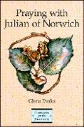 Praying with Julian of Norwich - Gloria Durka - Paperback