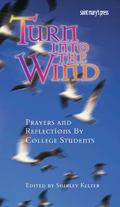 Turn into the Wind Prayers and Reflections by College Students