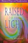 Raised to the Light Stories of Hope and Transformation