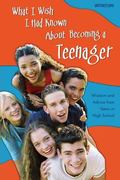 What I Wish I Had Known about Becoming a Teenager Wisdom and Advice from Teens in High School