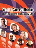 Yes! I Am Catholic How Faith Plays a Role in My Life
