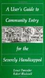 A User's Guide to Community Entry for the Severely Handicapped (Suny Series in Special Education)