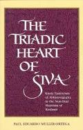 Triadic Heart of Siva Kaula Tantricism of Abhinavagupta in the Non-Dual Shaivism of Kashmir