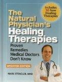 The Natural Physician's Healing Therapies: Proven Remedies Medical Doctors Don't Know, Updat...