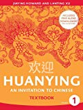 Huanying: An Introduction to Chinese = [Huan Ying: Zhong Xue Han Yu Ke Ben]