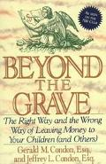 Beyond the Grave The Right Way and the Wrong Way of Leaving Money to Your Children (And Others