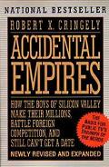 Accidental Empires How the Boys of Silicon Valley Make Their Millions, Battle Foreign Compet...
