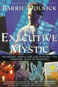 Executive Mystic: Intuitive Tools for Cultivating the Winning Edge in Business