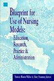 Blueprints for Use of Nursing Models: Education, Research, Practice & Administration (Pub. (...