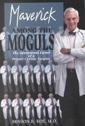 Maverick Among the Moguls The Adventurous Career of a Pioneer Cardiac Surgeon