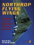 Northrop Flying Wings A History of Jack Northrop's Visionary Aircraft
