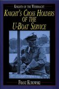 Knights of the Wehrmacht Knight's Cross Holders of the U-Boat Service