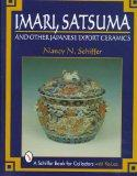 Imari, Satsuma, and Other Japanese Export Ceramics (Schiffer Book for Collectors)