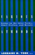 Various Atwoods Essays on the Later Poems, Short Fiction, and Novels