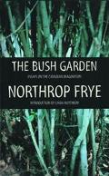 Bush Garden Essays on the Canadian Imagination