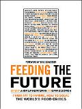 Feeding the Future From Fat to Famine, How to Solve the World's Food Crises