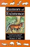 Rumors of Existence Newly Discovered, Supposedly Extinct, and Unconfirmed Inhabitants of the...