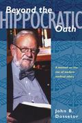 Beyond the Hippocratic Oath A Memoir on the Rise of Modern Medical Ethics
