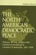 North American Democratic Peace Absence of War and Security Institution-Building in Canada-U...