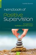 Positive Supervision : A Handbook for Supervisors, Facilitators, and Peer Groups