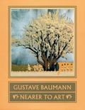 Gustave Baumann : Nearer to Art
