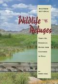 Western National Wildlife Refuges Thirty-Six Ecological Havens from California to Texas