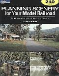 Planning Scenery for Your Model Railroad: How to Use Nature for Modeling Realism