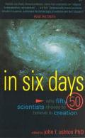 In Six Days Why 50 Scientists Choose to Believe in Creation