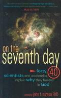 On the Seveneth Day Forty Scientists and Academics Explain Why They Believe in God